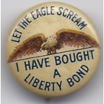 Let The Eagle Scream Liberty Bond Celluloid Pinback Button