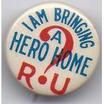 I Am Bringing A Hero Home R U  Celluloid Pinback Button